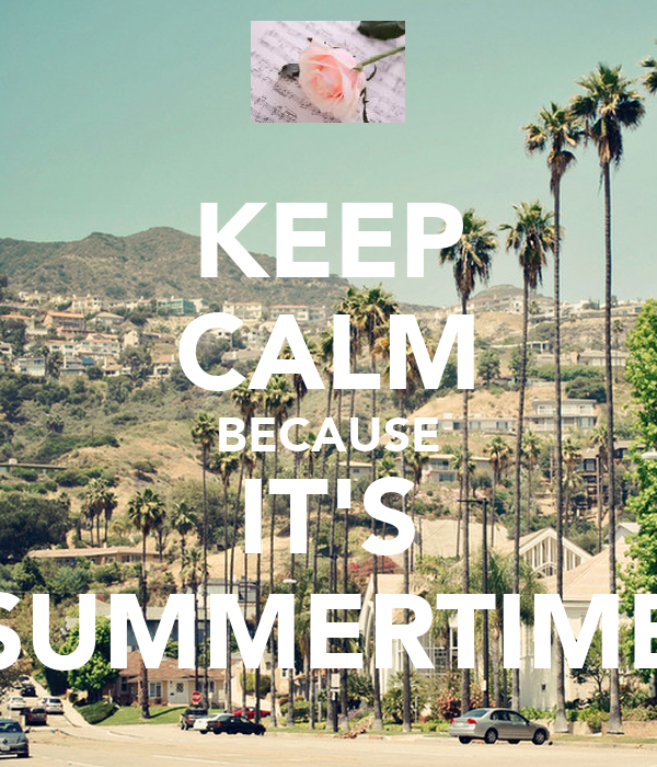 KEEP CALM BECAUSE IT'S SUMMERTIME