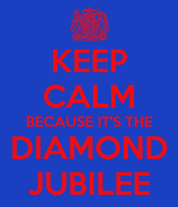 KEEP CALM BECAUSE IT'S THE DIAMOND JUBILEE