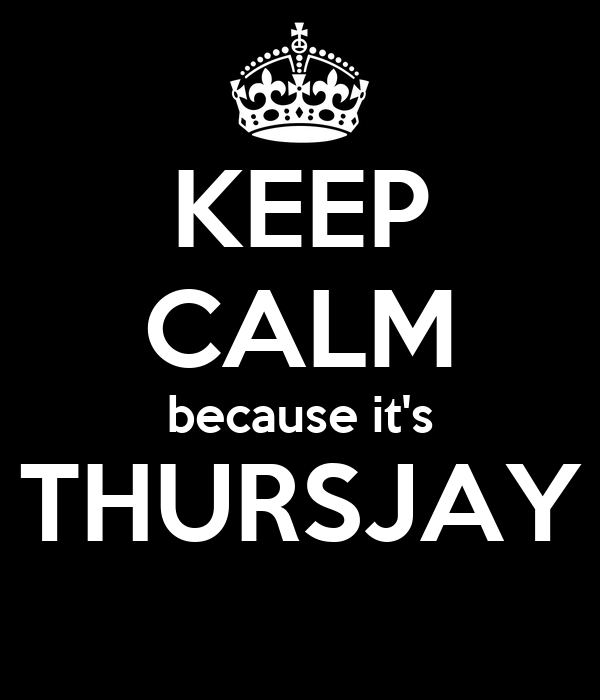 KEEP CALM because it's THURSJAY