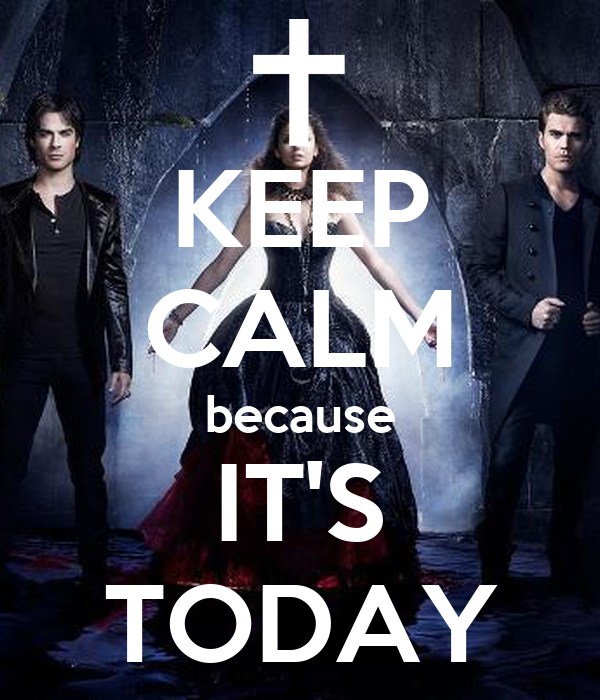 KEEP CALM because IT'S TODAY