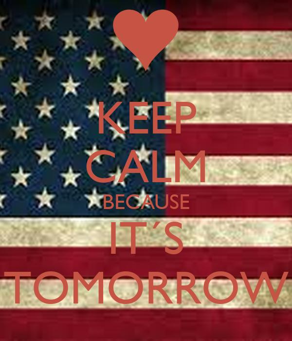 KEEP CALM BECAUSE IT´S TOMORROW