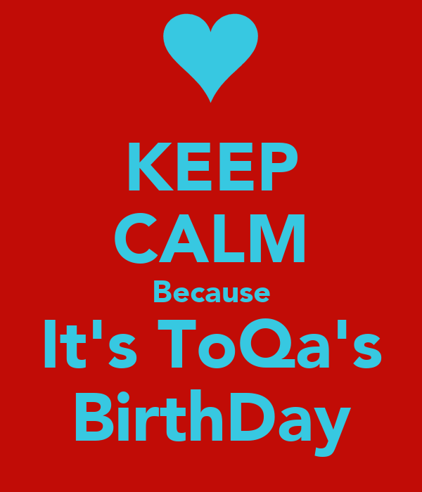 KEEP CALM Because It's ToQa's BirthDay