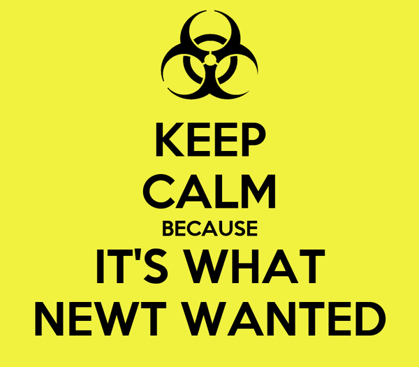 KEEP CALM BECAUSE IT'S WHAT NEWT WANTED