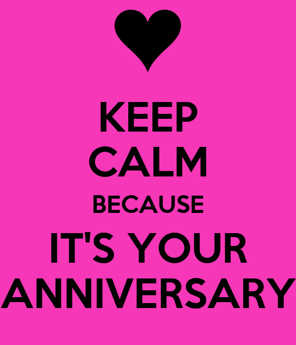 KEEP CALM BECAUSE IT'S YOUR ANNIVERSARY