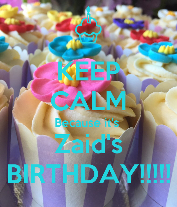 KEEP CALM Because it's  Zaid's BIRTHDAY!!!!!