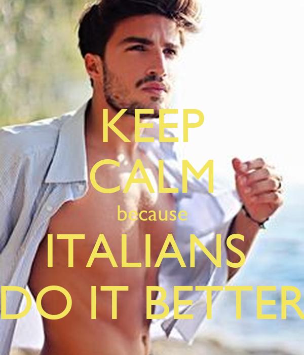 KEEP CALM because ITALIANS  DO IT BETTER