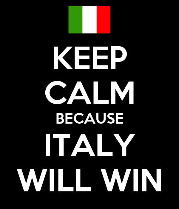KEEP CALM BECAUSE ITALY WILL WIN