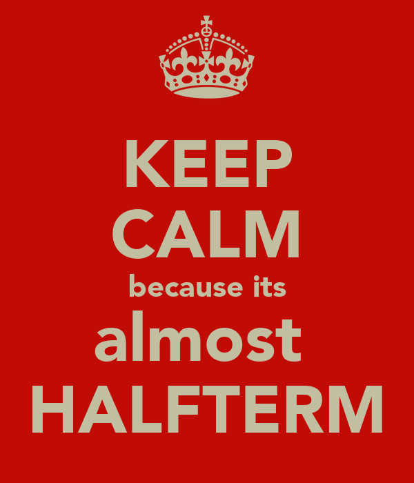 KEEP CALM because its almost  HALFTERM
