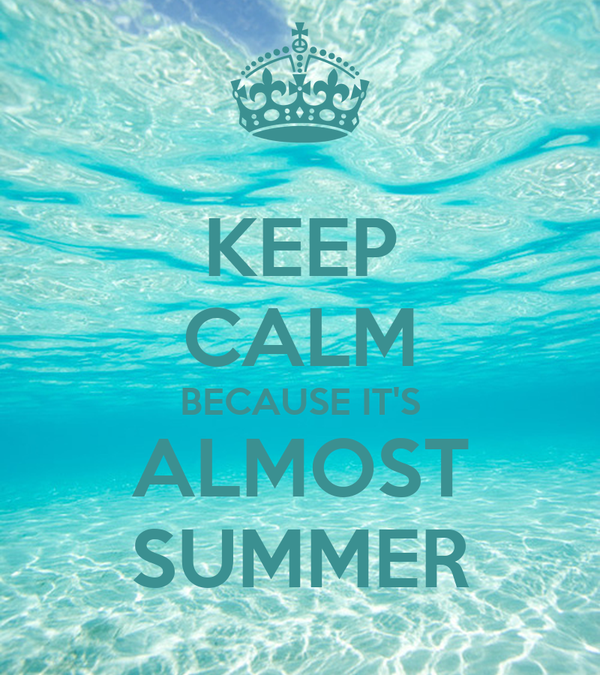 KEEP CALM BECAUSE ITS ALMOST SUMMER Poster  Patri  Keep Calm-o-Matic