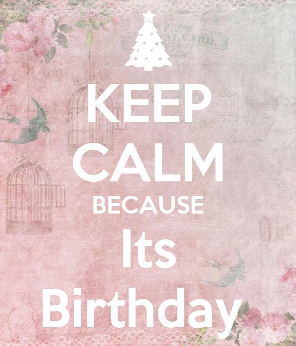 KEEP CALM BECAUSE Its Birthday