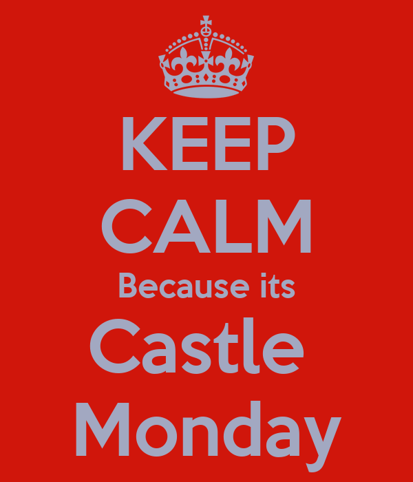 KEEP CALM Because its Castle  Monday