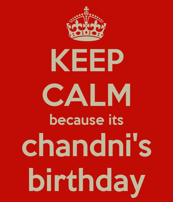 KEEP CALM because its chandni's birthday
