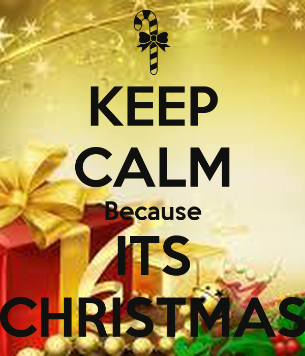 KEEP CALM Because ITS CHRISTMAS