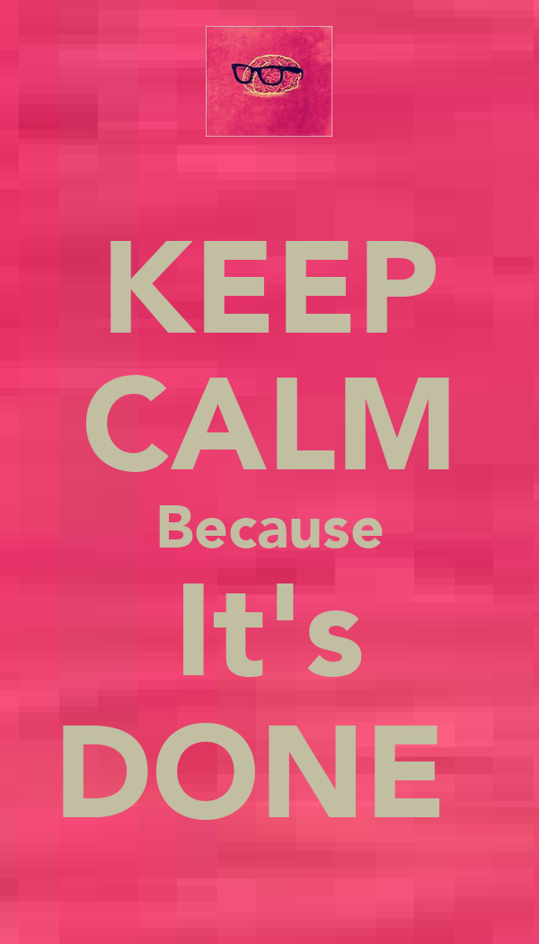 KEEP CALM Because It's DONE