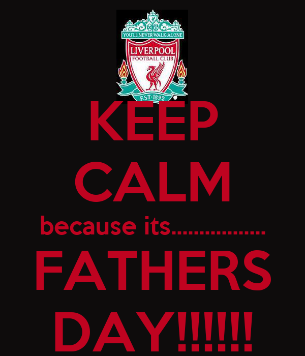 KEEP CALM because its................. FATHERS DAY!!!!!!