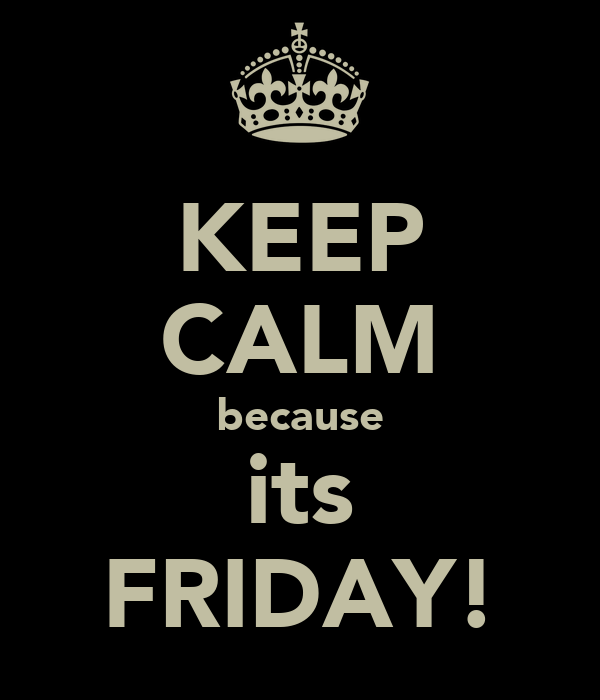 KEEP CALM because its FRIDAY!