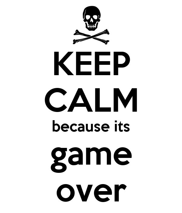 KEEP CALM because its game over