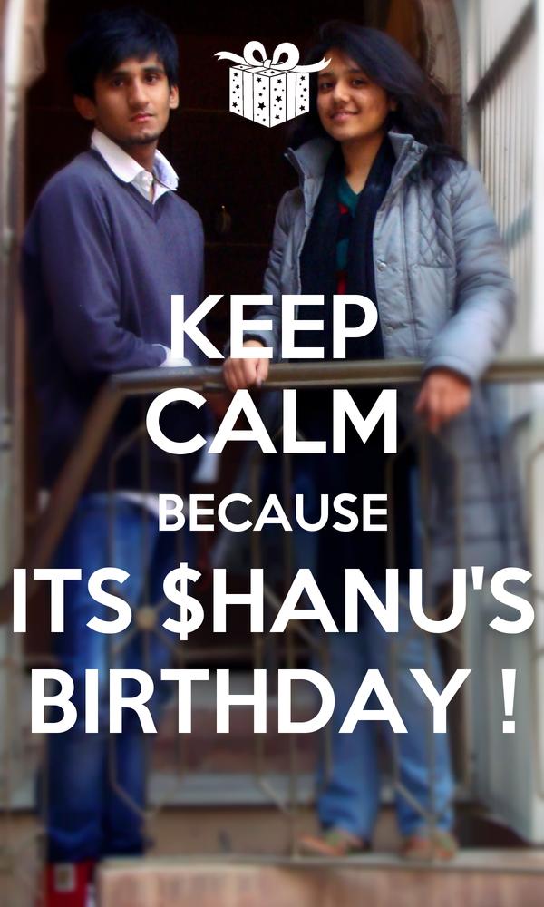 KEEP CALM BECAUSE ITS $HANU'S BIRTHDAY !