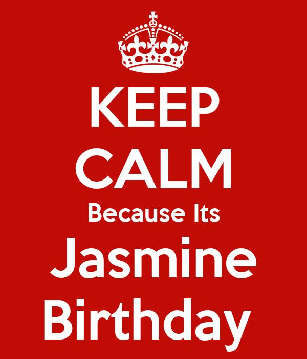 KEEP CALM Because Its Jasmine Birthday