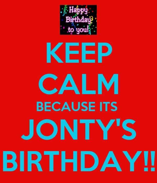 KEEP CALM BECAUSE ITS  JONTY'S BIRTHDAY!!