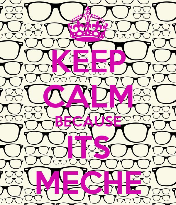 KEEP CALM BECAUSE ITS MECHE