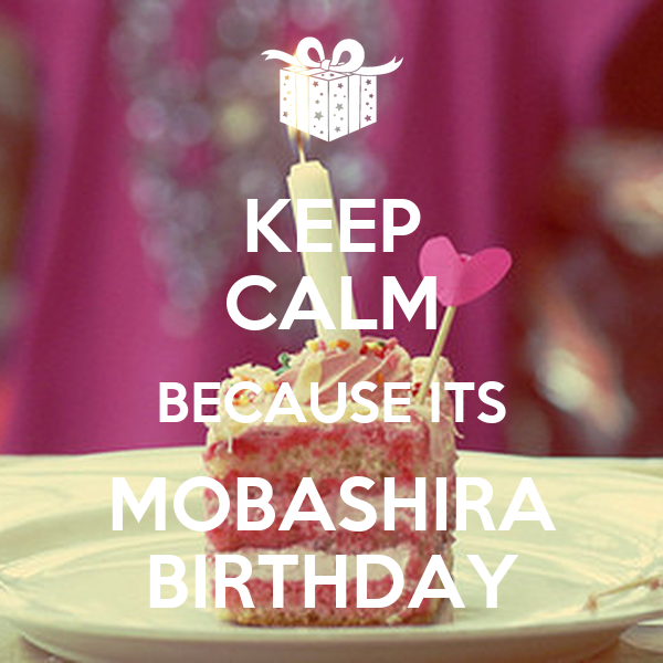 KEEP CALM BECAUSE ITS MOBASHIRA BIRTHDAY