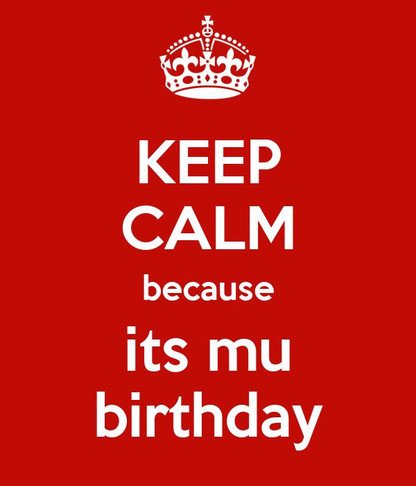 KEEP CALM because its mu birthday