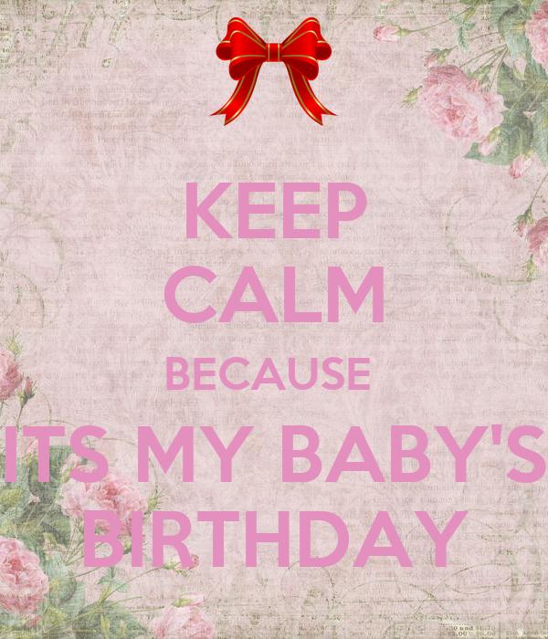 KEEP CALM BECAUSE  ITS MY BABY'S BIRTHDAY