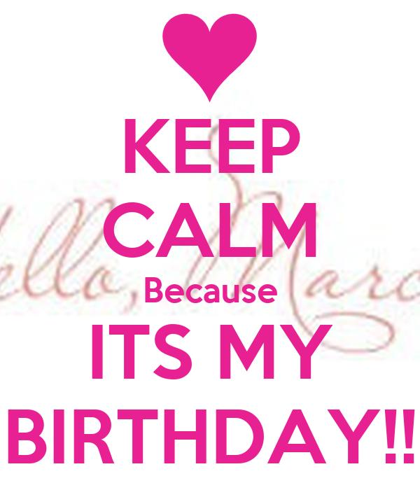 KEEP CALM Because ITS MY BIRTHDAY!!