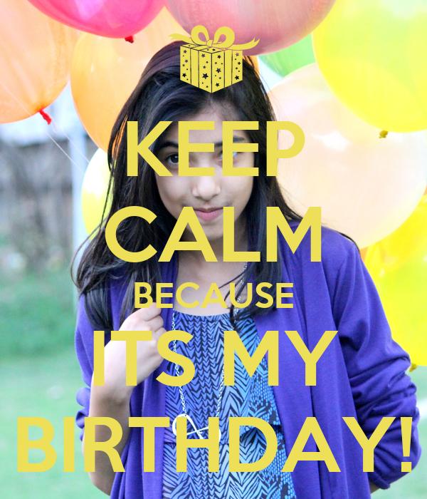 KEEP CALM BECAUSE ITS MY BIRTHDAY!