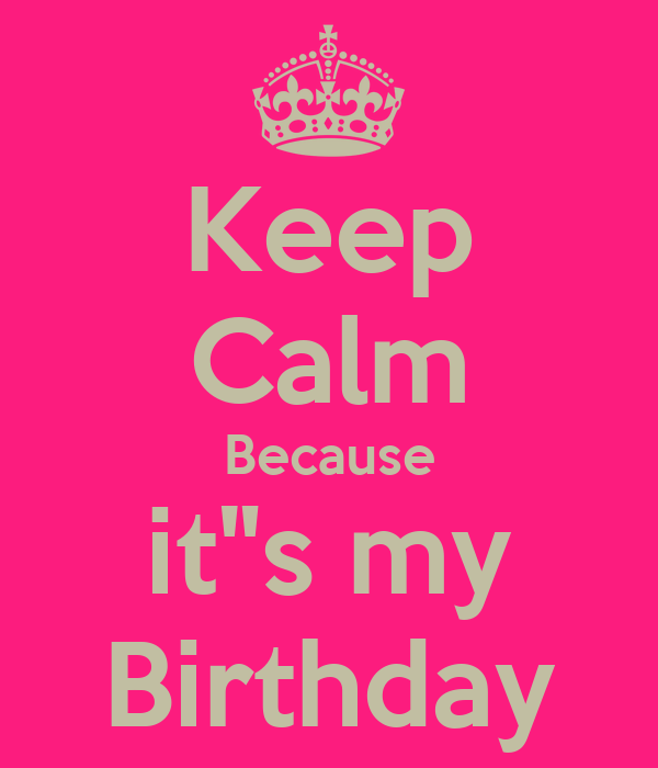 "Keep Calm Because it""s my Birthday"
