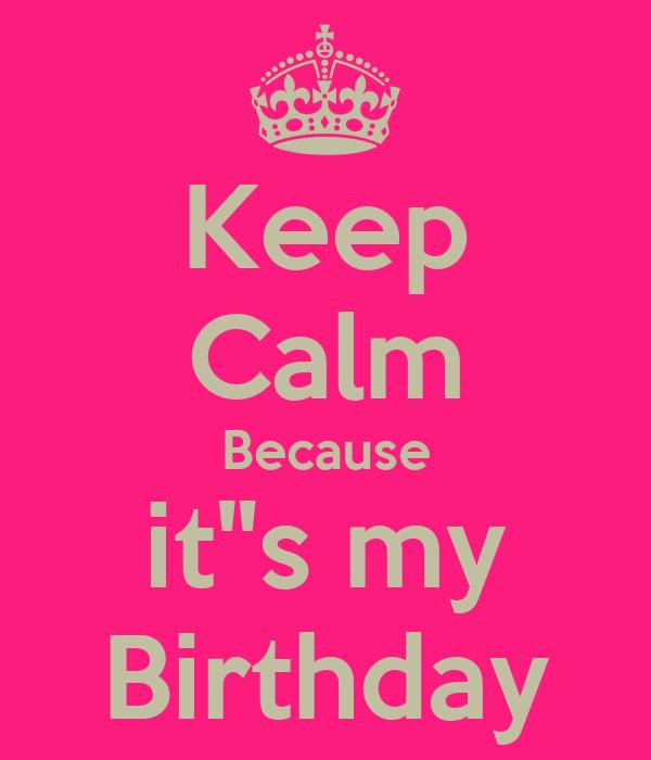 "Keep Calm Because it""s my Birthday"