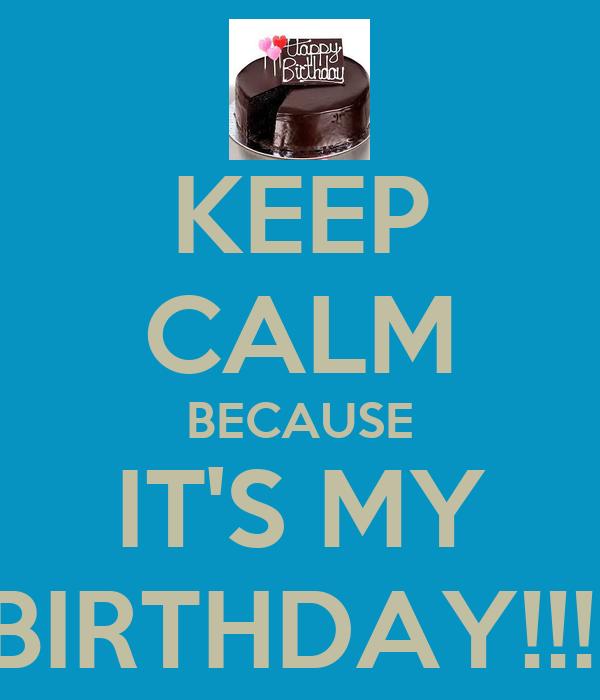 KEEP CALM BECAUSE IT'S MY BIRTHDAY!!!!