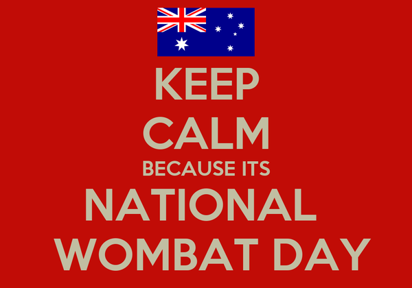 KEEP CALM BECAUSE ITS NATIONAL   WOMBAT DAY