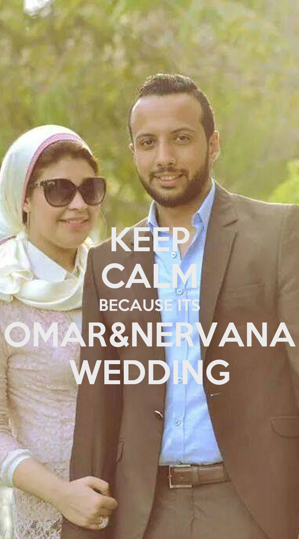 KEEP CALM BECAUSE ITS OMAR&NERVANA WEDDING