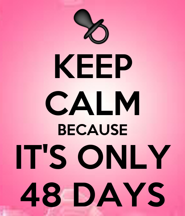KEEP CALM BECAUSE IT'S ONLY 48 DAYS
