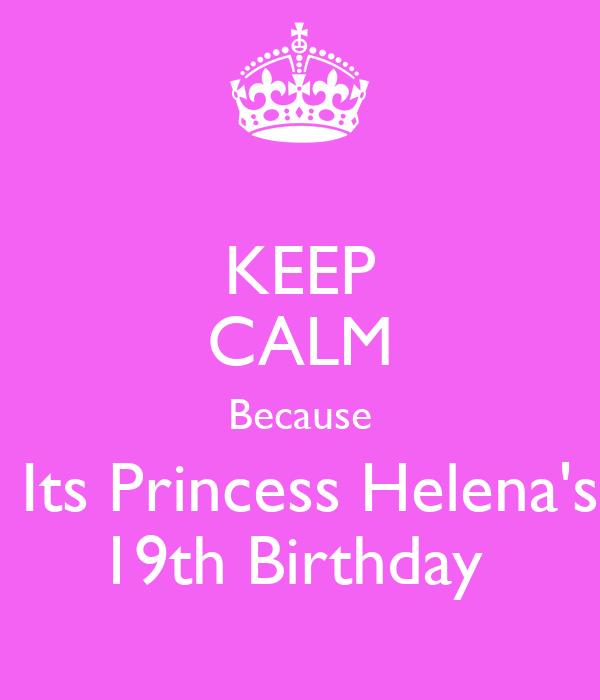 KEEP CALM Because  Its Princess Helena's 19th Birthday