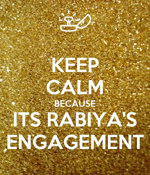 KEEP CALM BECAUSE ITS RABIYA'S ENGAGEMENT