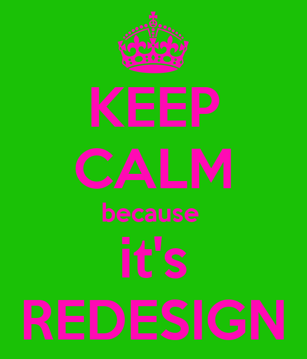 KEEP CALM because  it's REDESIGN