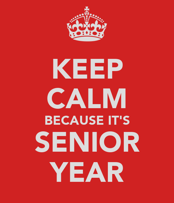 KEEP CALM BECAUSE IT'S SENIOR YEAR