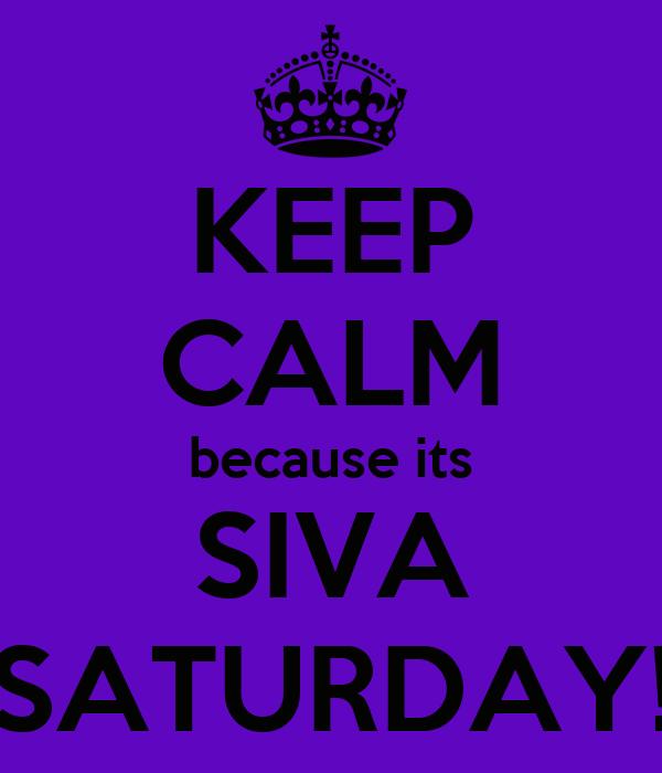 KEEP CALM because its SIVA SATURDAY!