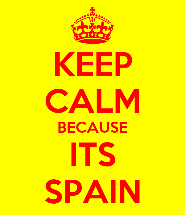 KEEP CALM BECAUSE ITS SPAIN
