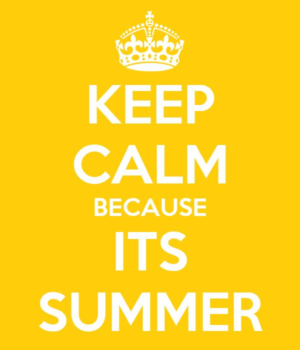 KEEP CALM BECAUSE ITS SUMMER