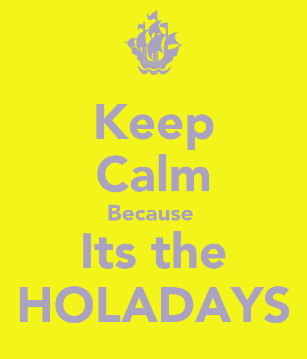 Keep Calm Because  Its the HOLADAYS
