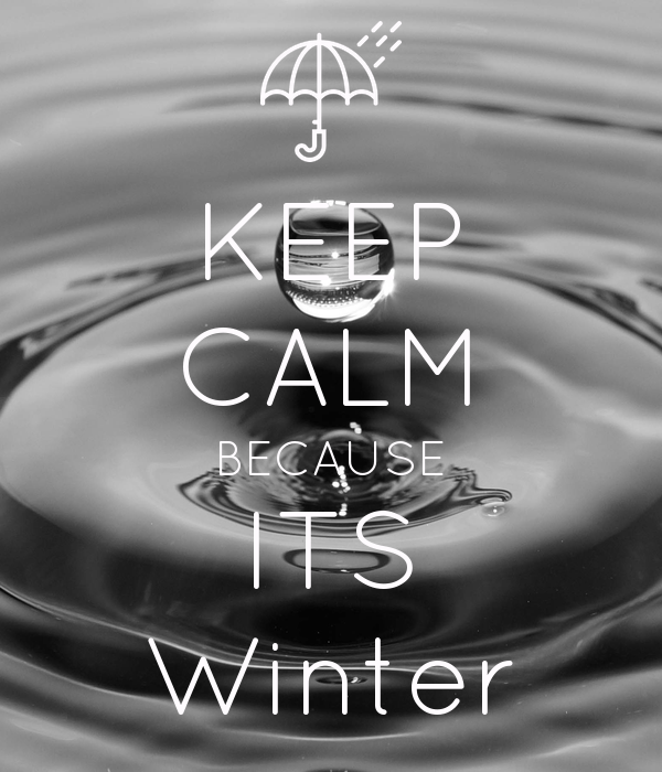 KEEP CALM BECAUSE ITS Winter