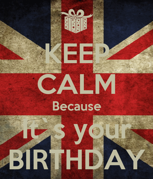 KEEP CALM Because It`s your BIRTHDAY