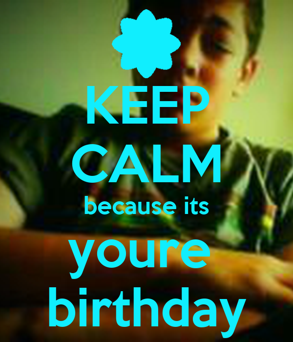 KEEP CALM because its youre  birthday