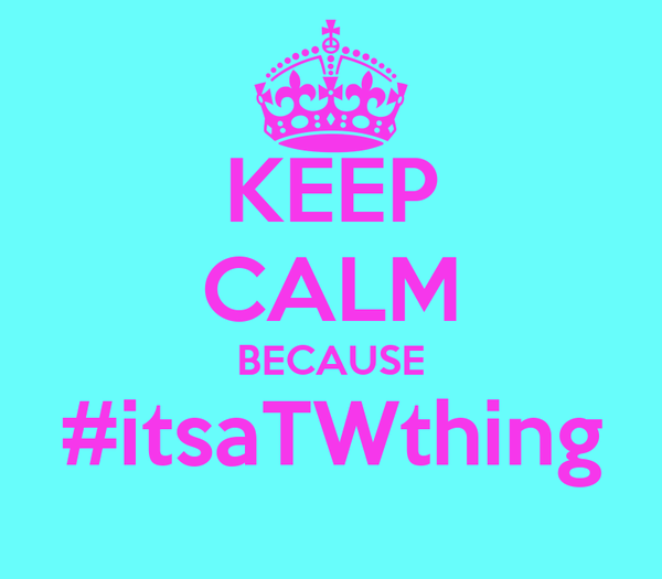 KEEP CALM BECAUSE #itsaTWthing