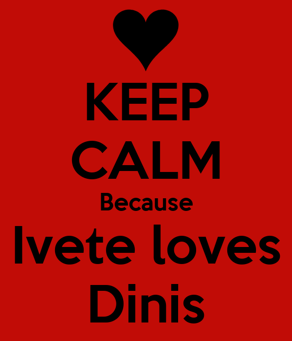 KEEP CALM Because Ivete loves Dinis