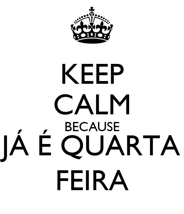 KEEP CALM BECAUSE JÁ É QUARTA FEIRA